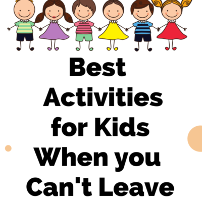 Best Activities for Kids When you Can't Leave the House!
