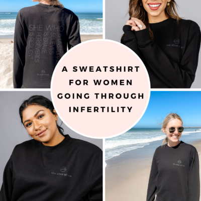 A Sweatshirt For Women Going Through Infertility